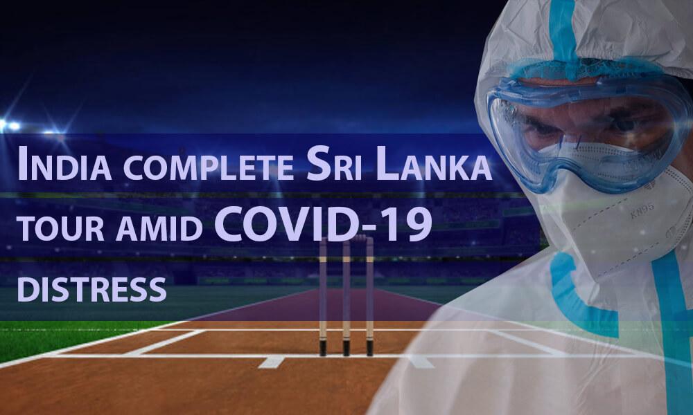 India Complete Sri Lanka Tour amid COVID-19 Turmoil