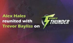 Alex Hales Reunited with Trevor Bayliss on Sydney Thunder Return