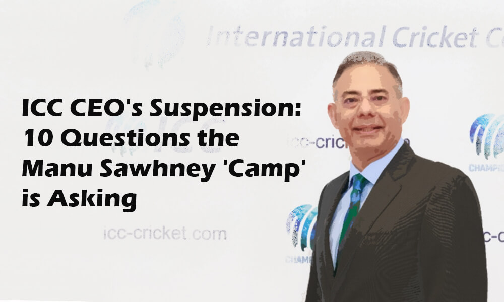 ICC CEO's Suspension: 10 Questions the Manu Sawhney 'Camp' is Asking