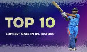 Top 10 Biggest & Longest Sixes in IPL History