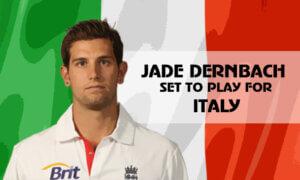 Jade Dernbach to Start His International Cricket Journey with Italy