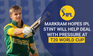 Markram Hopes IPL Stint Will Help Deal With Pressure At T20 World Cup