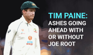 Tim Paine Ashes Going Ahead With or Without Joe Root